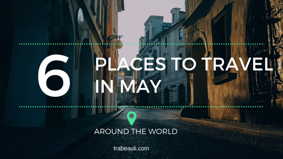 Places To Travel In May around the world